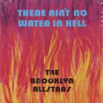 Brooklyn Allstars / There Ain't No Water In Hell