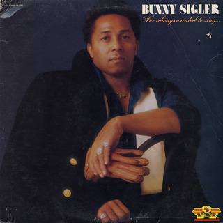 Bunny Sigler / I've Always Wanted To Sing
