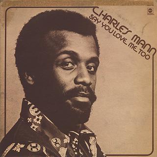 Charles Mann / Say You Love Me Too