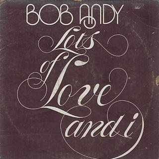 Bob Andy / Lots Of Love & I