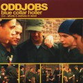 Oddjobs / Blue Collar Holler