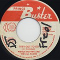Prince Buster / They Got To Go c/w They Got To Come My Way