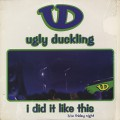 Ugly Duckling / I Did Like This