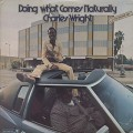 Charles Wright / Doing What Comes Naturally