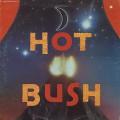 Hot Bush / S.T.