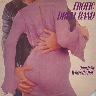 Erotic Drum Band / Touch Me Where It's Hot
