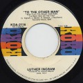 Luther Ingram / To The Other Man c/w Love Ain't Gonna Run Me Away