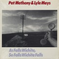 Pat Metheny and Lyle Mays / As Falls Wichita, So Falls Wichita Falls