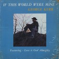 George Kerr / If This World Were Mine