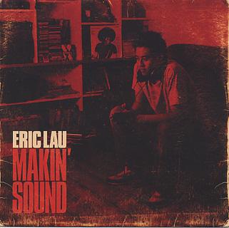Eric Lau / Makin' Sound