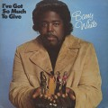Barry White / I've Got So Much To Give