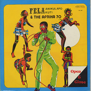 Fela Anikulapo Kuti & The Afrika 70 / Open & Close