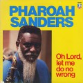 Pharoah Sanders / Oh Lord, Let Me Do No Wrong