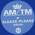 AM/TM / Sleaze Please