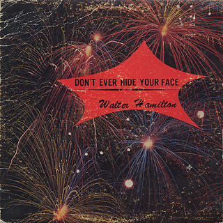 Walter Hamilton / Don't Ever Hide Your Face front