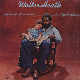 Walter Heath / You Know You're Wrong Don't You Brother front