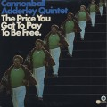 Cannonball Adderley Quintet / The Price You Got To Pay To Be Free.