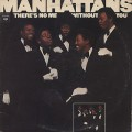 Manhattans / There's No Me Without You