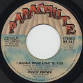 Randy Brown / I Wanna Make Love To You