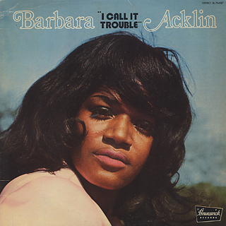 Barbara Acklin / I Call It Trouble