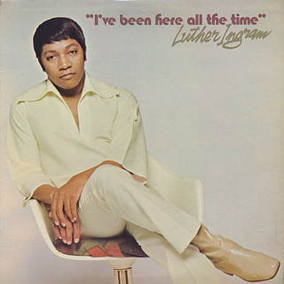 Luther Ingram / I've Been Here All The Time