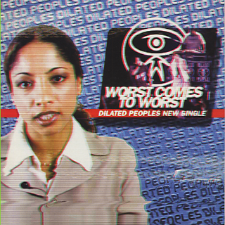 Dilated Peoples / Worst Comes To Worst