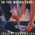 Toshiki Kadomatsu / Do You Wanna Dance