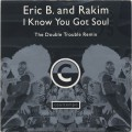 Eric B. & Rakim / I Know You Got Soul (Double Trouble Remix) c/w (Org. Ver)