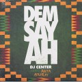 DJ Center feat. Akoya Afrobeat / DEM SAY AH