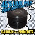 DJ Koco aka Shimokita / 45's Live Mix Vol.1