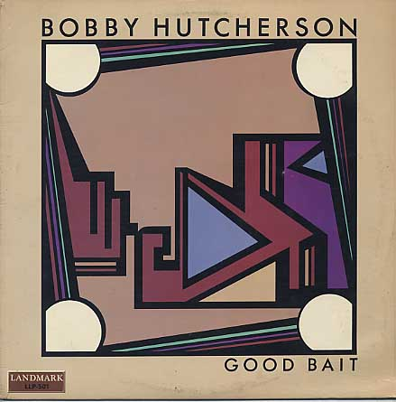 Bobby Hutcherson / Good Bait