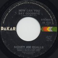 Sydney Joe Qualls / How Can You Say Goodbye c/w I Enjoy Loving You