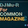 DJ Mu-R / For Common Magazine 2