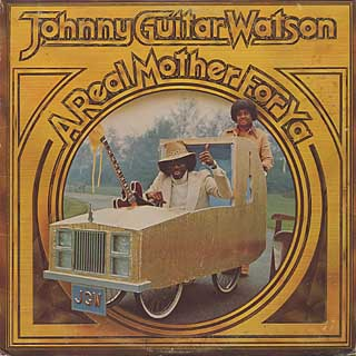 Johnny Guitar Watson / A Real Mother