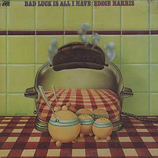 Eddie Harris / Bad Luck Is All I Have front
