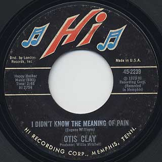 Otis Clay / I Didn't Know The Meaning Of Pain