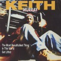 Keith Murray / The Most Beautifullest Thing In This World c/w Get Lifted