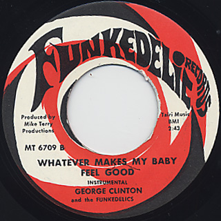 George Clinton and the Funkadelic / Whatever Makes My Baby back