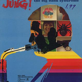 Bob Jung And His Orchestra / Jung! Big Band Syndrome