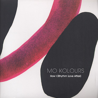 Mo Kolours / How I(Rhythm Love Affair)