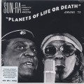 Sun Ra And Intergalactic Research Arkestra / Planets Of Life Or Death