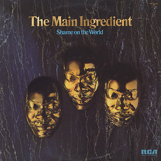 Main Ingredient / Shame On The World