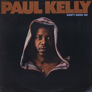 Paul Kelly / Don't Burn Me