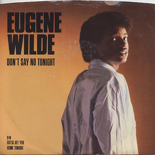 Eugene Wilde / Don't Say No Tonight c/w Gotta Get You Home Tonight