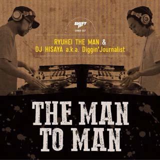 Ryuhei The Man & DJ Hisaya a.k.a. Diggin'Journalist / The Man To Man