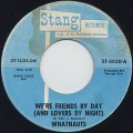 Whatnauts / We're Friends By Day c/w Just Can't Leave My Baby