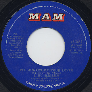 J.R. Bailey / I'll Always Be Your Lover c/w Not Too Long Ago