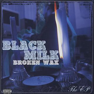 Black Milk / Broken Wax