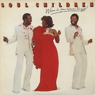 Soul Children / Where Is Your Woman Tonight?