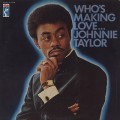 Johnnie Taylor / Who's Making Love